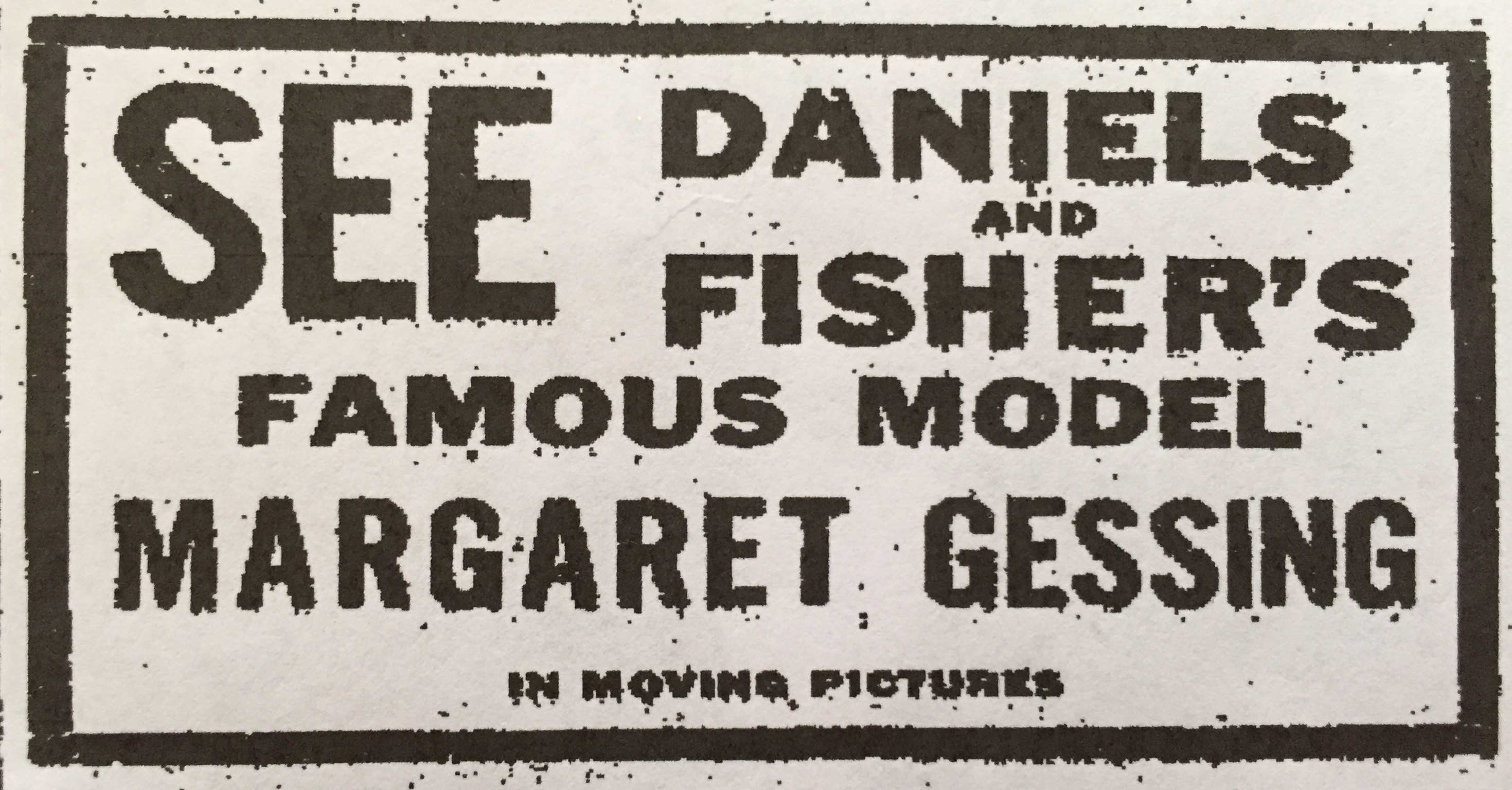 A print advertisement that appeared in the Denver Post reading See Daniels and Fisher's famous model Margaret Gessing