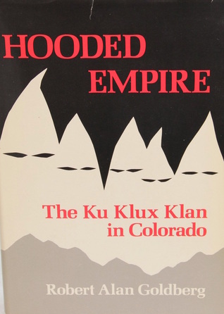 Image of the cover of the book, Hooded Empire: The Ku Klux Klan in Colorado, by Robert Alan Goldberg. The background is black and there is a silhouette of five hoods with eye holes, which also somewhat suggest the mountains of the Front Range.